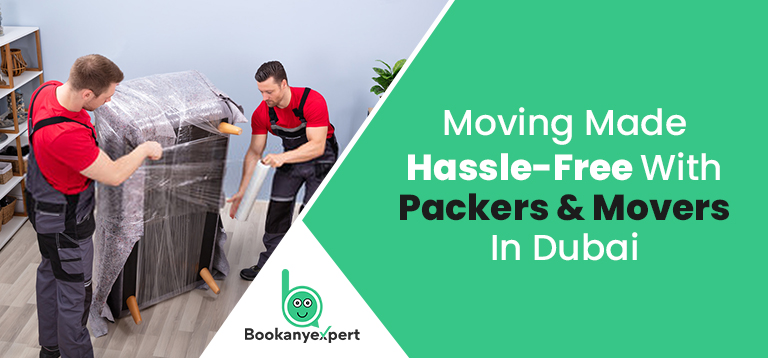 Moving Made Hassle-free With Packers And Movers In Dubai